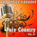 Pro Choice Karaoke - Pure country, vol. 61 (the greatest country karaoke hits)