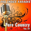 Pro Choice Karaoke - Pure country, vol. 59 (the greatest country karaoke hits)