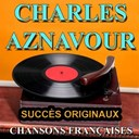 Charles Aznavour - Chansons fran&ccedil;aises (succ&egrave;s originaux)