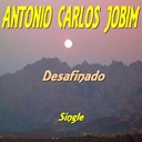 Antonio Carlos Jobim - Desafinado