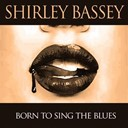 Shirley Bassey - Shirley bassey: born to sing the blues