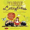 Luce - La fabrique à comptines (13 comptines chantées par Luce)