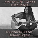 Bill Wood Ted Alevizos / Joan Baez - Joan baez, bill wood, ted alevizos: folksingers round harvard square