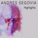 Andrés Segovia - Highlights