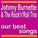 Johnny Burnette / The Rock N' Roll Trio - My best songs (feat. the rock'n'roll trio)
