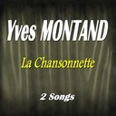 Yves Montand - La chansonnette (2 songs)