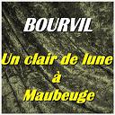 Bourvil - Un clair de lune à maubeuge