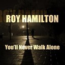 Roy Hamilton - Roy hamilton: you'll never walk alone