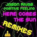 Jason Rivas / Positive Feeling - Here comes the sun (remixes)