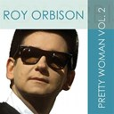 Roy Orbison - Roy Orbison: Pretty Woman, Vol. 2