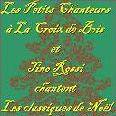 Les Petits Chanteurs À La Croix De Bois / Les Petits Chanteurs À La Croix De Bois, Tino Rossi - Chantent les classiques de Noël