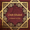 Cheb Khaled - Loukane nechki