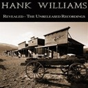 Hank Williams - Revealed - the unreleased recordings (remastered)