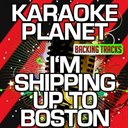 Karaoke Planet - I'm shipping up to boston (karaoke version) (originally performed by dropkick murphys)