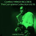 Lester Young - Charlie parker records: the complete collection, vol. 16