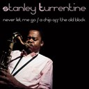 Stanley Turrentine - Stanley turrentine: never let me go/a chip off the old block