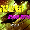 Bob Marley - Reggae roots, vol. 3