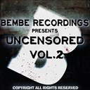 Alex Marcu / Alonzo / Danny W / Dj Phew / Drewtribe / Johnny Gracian, Rbk Dreams / Logyk Dj / Momo Project / Mr Drew / Ruben Monte S / Tecca / The Tribeman / Vasseline Dj's - Uncensored, vol.2 (bembe team presents uncensored, vol. 2)