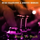 Duke Ellington / Johnny Hodges - Duke ellington & johnny hodges: back to back