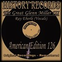 Glenn Miller - History records - american edition 126 - the great glenn miller iii (feat. ray eberle) (original recordings - remastered)