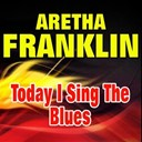 Aretha Franklin - Today i sing the blues (original artist original songs)