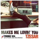 Tzesar - Makes me lovin' you