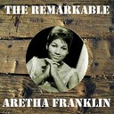 Aretha Franklin - The remarkable aretha franklin