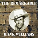 Hank Williams - The remarkable hank williams