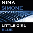 Nina Simone - Little girl blue (original artist  original songs)