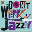 Perry Como - Don't worry be jazzy by perry como