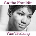 Aretha Franklin - Won't be long