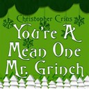 Christopher Crius - You're a mean one mr. grinch