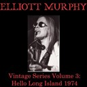 Elliott Murphy - Vintage series, vol. 3 (hello long island 1974)