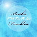 Aretha Franklin - I will trust the lord