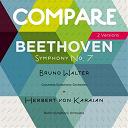 Bruno Walter, Herbert Von Karajan / Columbia Symphony Orchestra, Bruno Walter / Herbert Von Karajan / L'orchestre Philharmonique De Berlin - Beethoven: symphony no. 7, herbert von karajan vs. bruno walter (compare 2 versions)