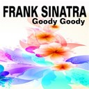 Frank Sinatra - Goody goody (some of his greatest hits and songs)