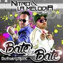 La Melodia / Nitro - Bate ke bate