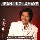 Jean-Luc Lahaye - Les plus grands succès de jean-luc lahaye (ses plus belles chansons)