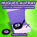 Hugues Aufray - Hugues aufray chante ses grands succès (les plus grandes chansons de l'époque)