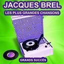 Jacques Brel - Jacques brel chante ses grands succès (les plus grandes chansons de l'époque)