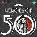 Asha Bhosle / Geeta Dutt / Hemant Kumar / Kishore Kumar / Manna Dey, Lata Mangeshkar / Mohammed Rafi / Mukesh, Lata Mangeshkar / Talat Mahmood - Heroes of 50's