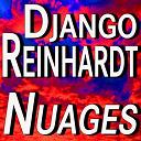 Django Reinhardt / Le Quintette Hot Club De France / Ses Rhythm / Souvenirs De Django Reinhardt / Stéphane Grappelli - Nuages (feat. stéphane grappelly)
