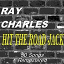 Ray Charles / Ray Charles, The Raylettes - Hit the road jack (50 songs remastered)