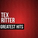 Tex Ritter - Tex ritter greatest hits