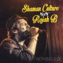 Shaman Culture, Rojah B - Nothing Else