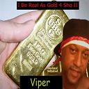 Viper - I be real as gold 4 sho ii