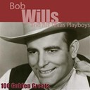 Bob Wills & The Texas Playboys - 100 Golden Greats (Remastered)