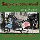 Caroline Bushby / John - Heap on more wood