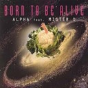 Alpha - Born to be alive
