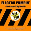Electro Pumpin - Welcome to my world